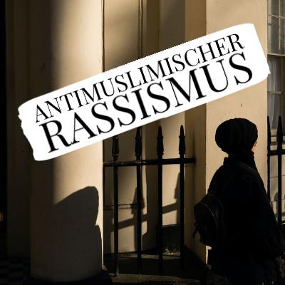 Antimuslimischer Rassismus